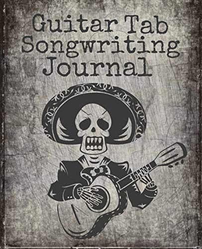 Guitar Tab Songwriting Journal: Day Of The Dead Skeleton Design, New Composition Size 120 Page 7.5' x 9.25' Blank Guitar Tab Notebook and Music Songwriting Journal with Blank Sheet Music