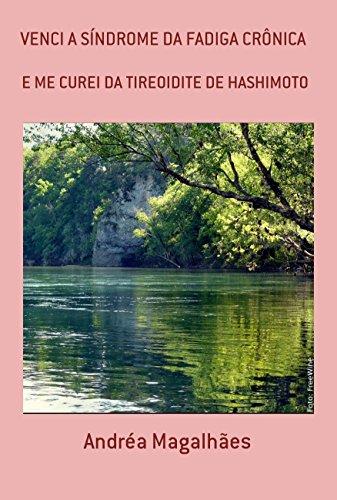 VENCIA SÍNDROME DA FADIGA CRÔNICA: E ME CUREI DA TIREOIDITE DE HASHIMOTO (Portuguese Edition)