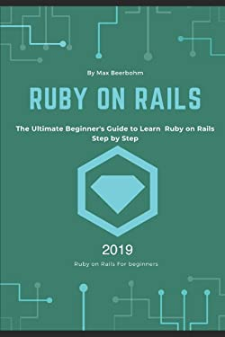 Ruby on Rails: The Ultimate Beginner's Guide to Learn Ruby on Rails Step by Step