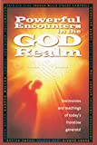 Powerful Encounters in the God Realm: Testimonies and Teachings of Today's Frontline Generals!