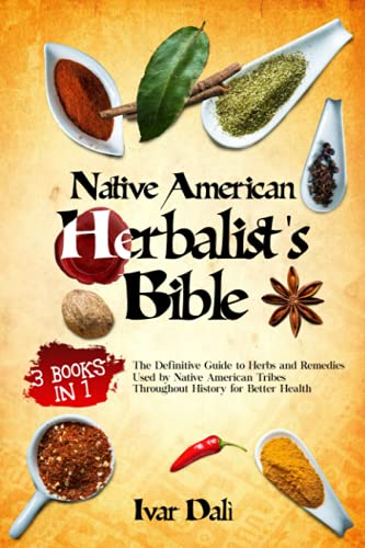 Compare Textbook Prices for Native American Herbalism: 3 Books in 1:The Definitive Guide to Herbs and Remedies Used by Native American Tribes Throughout History for Better Health A Complete Field Book with Theory and Practice  ISBN 9798525626263 by Dalì, Ivar