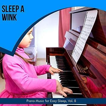 Sleep A Wink - Piano Music For Easy Sleep, Vol. 8