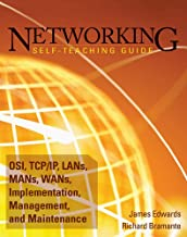Networking Self-Teaching Guide: OSI, TCP/IP, LANs, MANs, WANs, Implementation, Management, and Maintenance