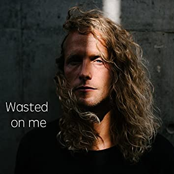 Wasted on Me