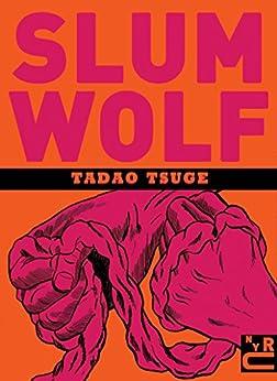 Slum Wolf by [Tadao Tsuge, Ryan Holmberg]