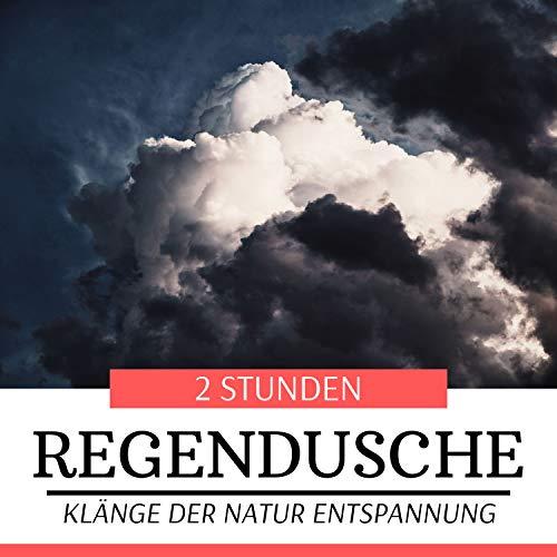 2 Stunden Regendusche - Klänge der Natur Entspannung