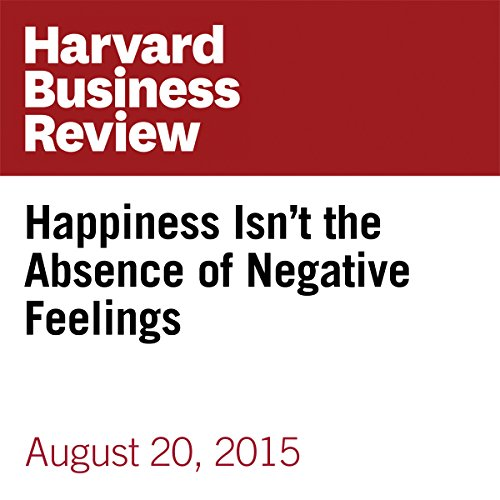 Happiness Isn't the Absence of Negative Feelings audiobook cover art
