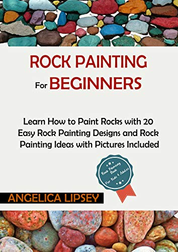 Rock Painting for Beginners: Learn How to Paint Rocks with 20 Easy Rock Painting Designs and Rock Painting Ideas with Pictures Included| Rock Painting Book for Kids and Adults