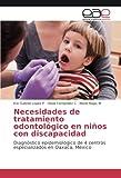 Necesidades de tratamiento odontológico en niños con discapacidad: Diagnóstico epidemiológico de 4 centros especializados en Oaxaca, México