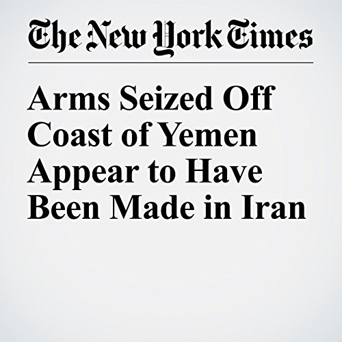 Arms Seized Off Coast of Yemen Appear to Have Been Made in Iran audiobook cover art
