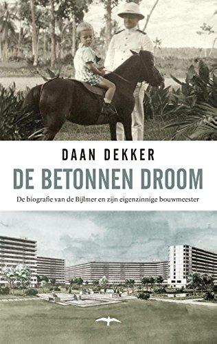 De betonnen droom: de biografie van de Bijlmer en zijn eigenzinnige bouwmeester