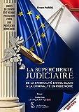 La supercherie judiciaire - De la criminalité en col blanc à la criminalité en robe noire