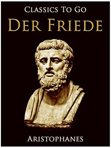 Der Frieden, Eine Komödie. Nach Aristophanes (Classics To Go)