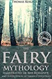 THE FAIRY MYTHOLOGY: Illustrative of the Romance and Superstition of Various Countries (200 Myths) - Annotated Fairy tale Origins