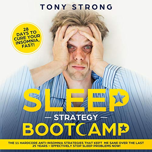 Sleep Strategy Bootcamp - 28 Days to Cure Your Insomnia, Fast! cover art