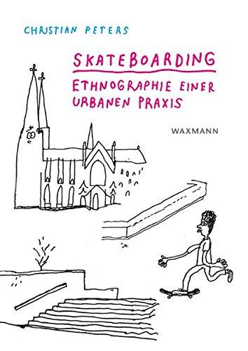 Skateboarding. Ethnographie einer urbanen Praxis (Internationale Hochschulschriften)