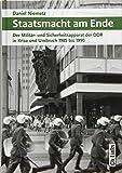 Staatsmacht am Ende. Der Militär- und Sicherheitsapparat der DDR in Krise und Umbruch 1985 bis 1990