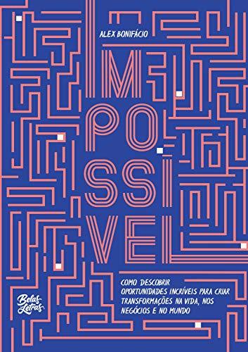 Impossível: Como descobrir oportunidades incríveis para criar transformações na vida, nos negócios e no mundo