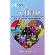 Not My Child: Navigating Your Child's Learning Difficulties with IEP's and Educational Resources