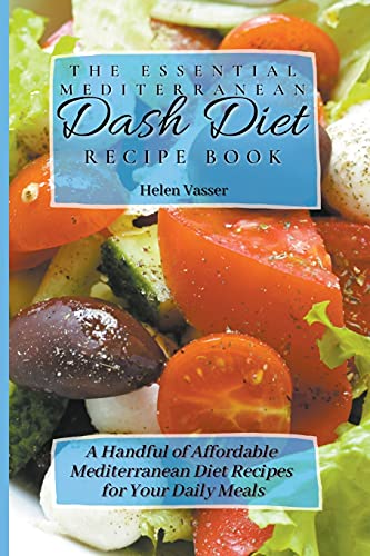 The Essential Mediterranean Dash Diet Recipe Book: a Handful of Affordable Mediterranean Diet Recipes for your Daily Meals