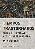 Tiempos trastornados. Análisis, historias y políticas de la mirada (Estudios visuales nº 11)