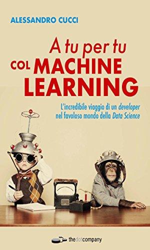 A tu per tu col Machine Learning: L'incredibile viaggio di un developer nel favoloso mondo della Data Science