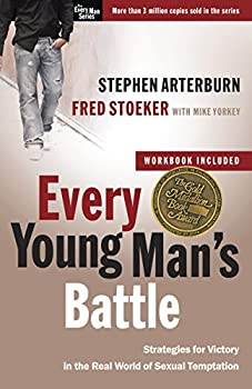 Every Young Man s Battle  Strategies for Victory in the Real World of Sexual Temptation  The Every Man Series