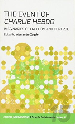 The Event of <em>Charlie Hebdo</em>: Imaginaries of Freedom and Control (Critical Interventions: A Forum for Social Analysis)