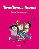 Tom-Tom et Nana, Tome 06: Bande de sauvages ! (Tom-Tom et Nana (6)) (French Edition)