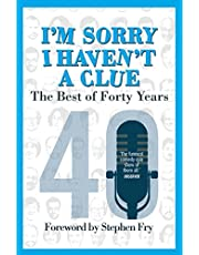 I'm Sorry I Haven't a Clue: The Best of Forty Years: Foreword by Stephen Fry