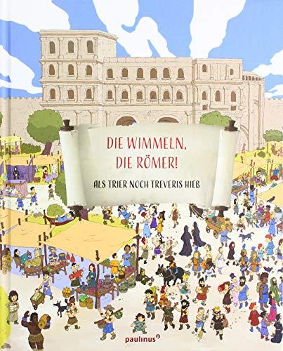 Die wimmeln, die Römer!: Als Trier noch Treveris hieß