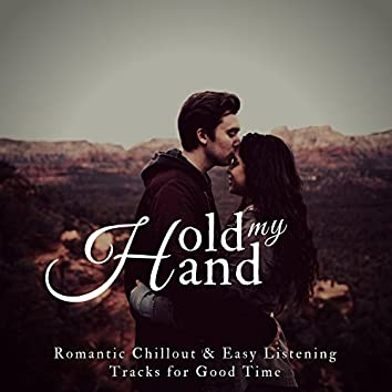 Hold My Hand (Romantic Chillout and amp; Easy Listening Tracks For Good Time)