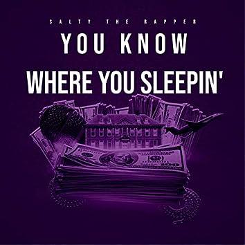 You Know Where You Sleepin'