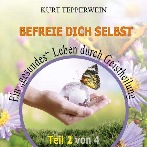 """Befreie Dich selbst: Ein """"gesundes"""" Leben durch Geistheilung (Teil 2) Titelbild"""