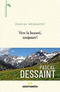 Vers la beauté, toujours ! par Pascal Dessaint
