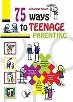 75 Ways to Teenage Parenting