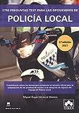 1750 preguntas test para las oposiciones de Policía Local: Cuestionario sobre los temas que componen el temario oficial para la preparación de las ... de Policía Local (2.ª EDICIÓN) (Monografías)