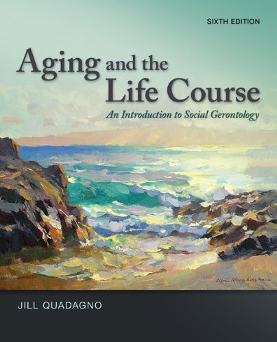 Compare Textbook Prices for Aging and the Life Course: An Introduction to Social Gerontology 6 Edition ISBN 9780078026850 by Quadagno, Jill
