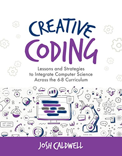 Compare Textbook Prices for Creative Coding: Lessons and Strategies to Integrate Computer Science Across the 6-8 Curriculum Computational Thinking and Coding in the Curriculum Illustrated Edition ISBN 9781564846761 by Caldwell, Josh