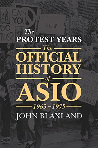The Protest Years: The Official History of ASIO, 1963-1975 (English Edition)