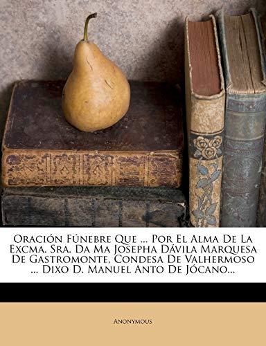 Oración Fúnebre Que ... Por El Alma De La Excma. Sra. Da Ma Josepha Dávila Marquesa De Gastromonte, Condesa De Valhermoso ... Dixo D. Manuel Anto De Jócano...