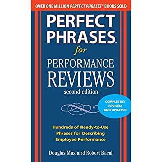 Perfect Phrases for Performance Reviews     Perfect Phrases Series              By:                                                                                                                                 Douglas Max,                                                                                        Robert Bacal                               Narrated by:                                                                                                                                 Marlin May                      Length: 5 hrs and 55 mins     Not rated yet     Overall 0.0