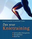 Das neue Knietraining: Schmerzfreie Kniegelenke,...