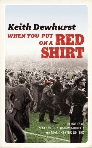 When You Put on a Red Shirt: The Dreamers and their Dreams: Memories of Matt Busby, Jimmy Murphy and Manchester United (English Edition)