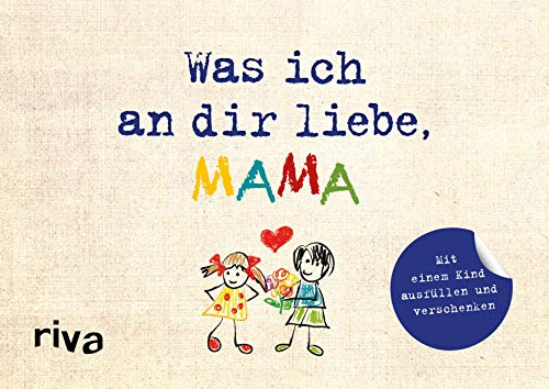 Was ich an dir liebe, Mama – Version für Kinder: Zum Ausfüllen und Verschenken
