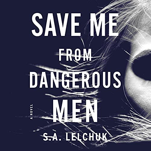 Save Me from Dangerous Men Audiobook By S. A. Lelchuk cover art
