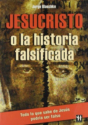 Jesucristo o la historia falsificada: ¿se ha falsificado la historia de jesucristo?</p> un libro que cambiará su visión sobre la principal figura del cristianismo. (Grandes Enigmas)