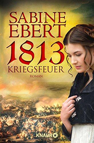 1813 - Kriegsfeuer: Roman von Sabine Ebert (1. August 2014) Taschenbuch