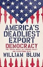 AMERICAS DEADLIEST EXPORT: DEMOCRACY [Paperback] BLUM W