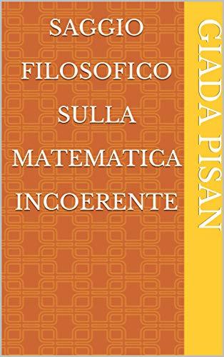 Saggio filosofico sulla matematica incoerente (Italian Edition)
